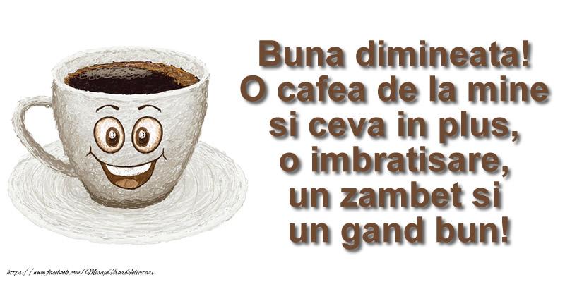 Felicitari de buna dimineata - O cafea de la mine si ceva in plus ... o imbratisare, un zambet si un gand bun! Buna dimineata! - mesajeurarifelicitari.com