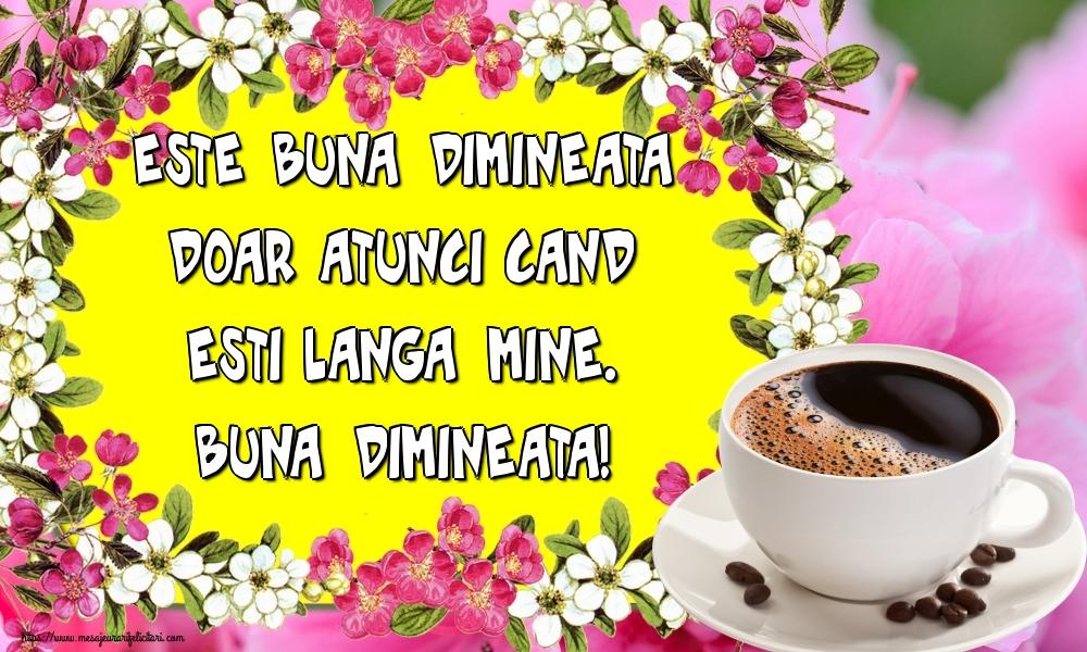 Felicitari de buna dimineata - Este buna dimineata doar atunci cand esti langa mine. Buna dimineata!