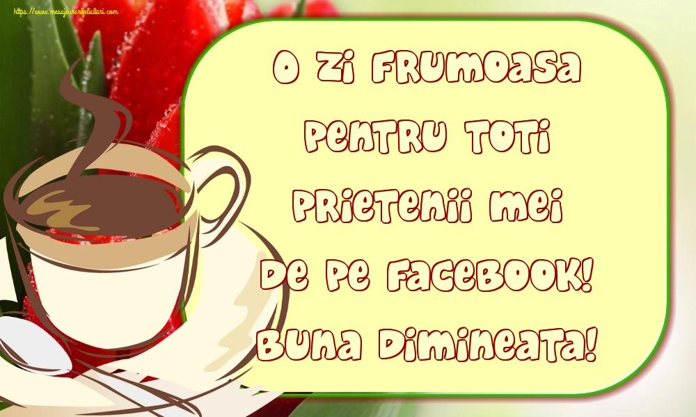 Felicitari de buna dimineata - O zi frumoasa pentru toti prietenii mei de pe facebook! Buna dimineata!