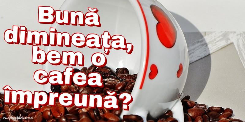 Felicitari de buna dimineata - Bună dimineața, bem o cafea împreună?
