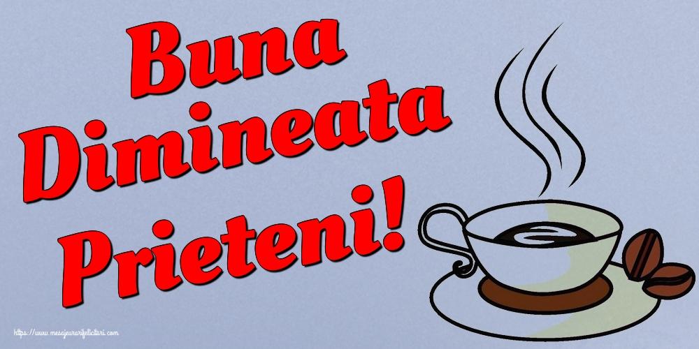 Felicitari de buna dimineata - Buna Dimineata Prieteni!