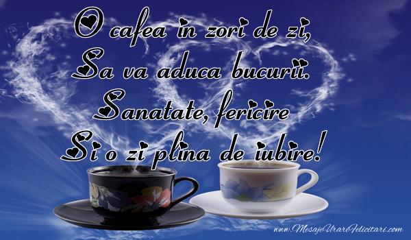 Felicitari de buna dimineata - O cafea in zori de zi, Sa va aduca bucurii. Sanatate, fericire Si o zi plina de iubire! - mesajeurarifelicitari.com
