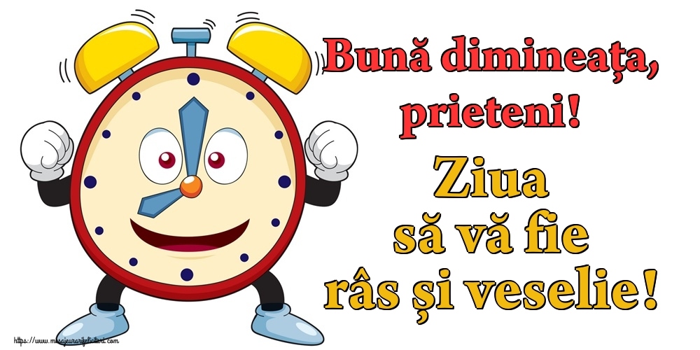 Felicitari de buna dimineata - Bună dimineața, prieteni! Ziua să vă fie râs și veselie!