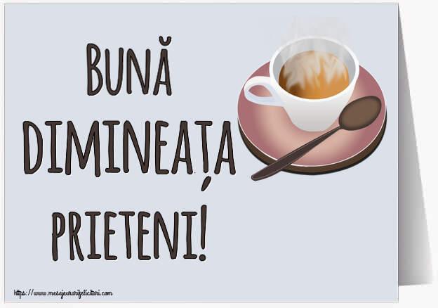 Felicitari de buna dimineata - Bună dimineața prieteni!