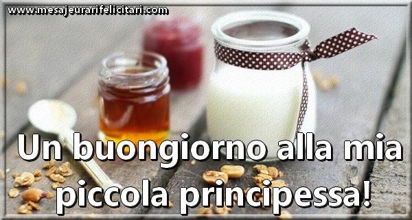 Felicitari de buna dimineata in Italiana - Un buongiorno alla mia  piccola principessa!