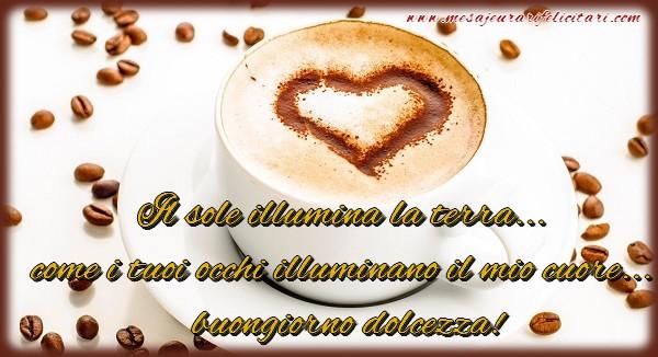 Felicitari de buna dimineata in Italiana - Il sole illumina la terra... come i tuoi occhi illuminano il mio cuore... buongiorno dolcezza!