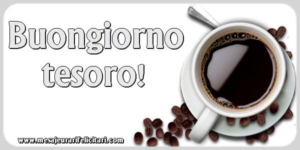 Felicitari de buna dimineata in Italiana - Buongiorno tesoro!