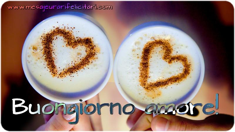 Felicitari de buna dimineata in Italiana - Buongiorno amore!
