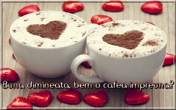 Buna dimineata Buna dimineata, bem o cafea impreuna?