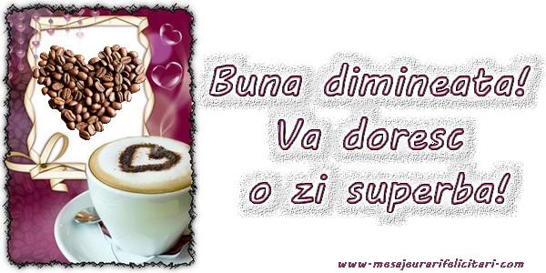Buna dimineata ! Va doresc o zi superba !