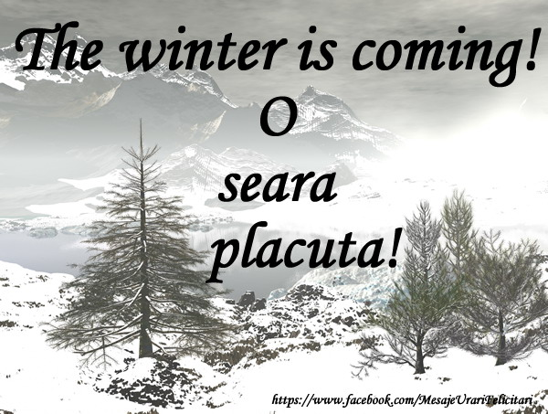 Felicitari de buna seara - The winter is coming! O seara placuta!