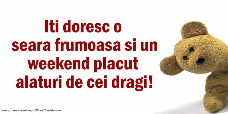Felicitari de buna seara - Iti doresc o seara frumoasa si un weekend placut  alaturi de cei dragi!