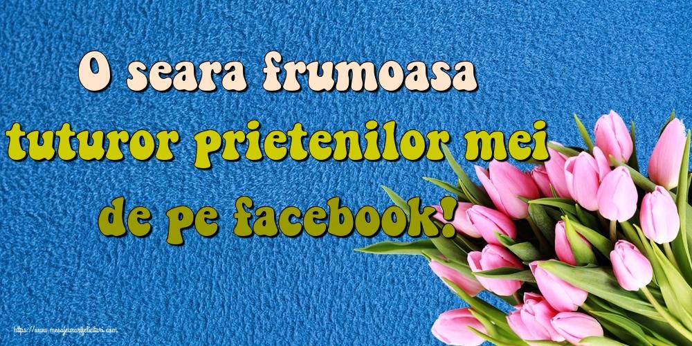 Cele mai apreciate felicitari de buna seara - O seara frumoasa tuturor prietenilor mei de pe facebook!