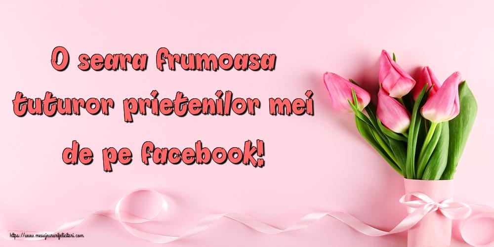 Felicitari de buna seara - O seara frumoasa tuturor prietenilor mei de pe facebook! - mesajeurarifelicitari.com