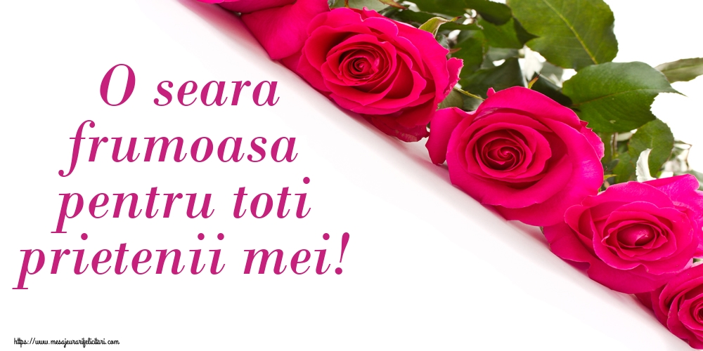 Felicitari de buna seara - O seara frumoasa pentru toti prietenii mei! - mesajeurarifelicitari.com