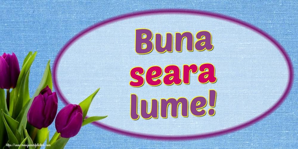 Felicitari de buna seara - Buna seara lume! - mesajeurarifelicitari.com