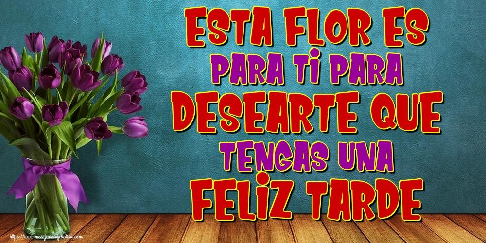 Felicitari de buna seara in Spaniola - Esta flor es para Ti para desearte que tengas una Feliz Tarde
