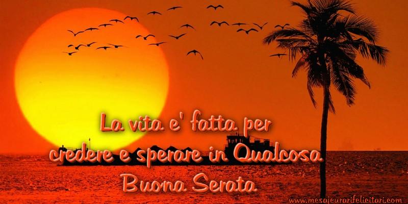 Felicitari de buna seara in Italiana - La vita e' fatta per credere e sperare in Qualcosa Buona Serata