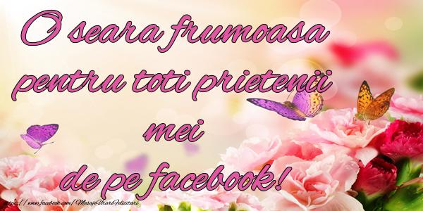 O seara frumoasa pentru toti prietenii mei de pe facebook!