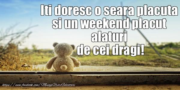 Cele mai apreciate felicitari de buna seara - Iti doresc o seara placuta si un weekend placut  alaturi de cei dragi!