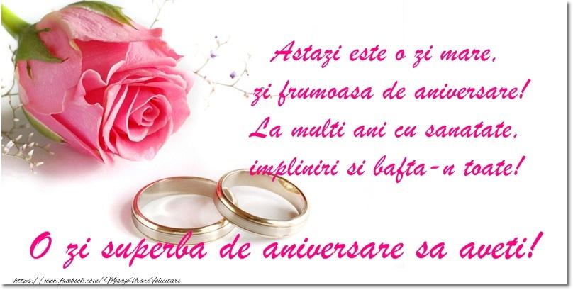 Cele mai apreciate felicitari de Casatorie - Astazi este o zi mare, zi frumoasa de aniversare! La multi ani cu sanatate, impliniri si bafta-n toate! O zi superba de aniversare sa aveti!