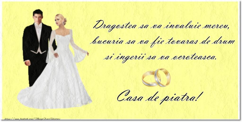 Casatorie Dragostea sa va invaluie mereu, bucuria sa va fie tovaras de drum si ingerii sa va ocroteasca. Casa de piatra!