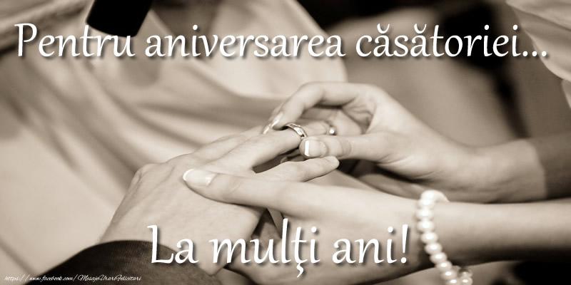 Pentru aniversarea căsătoriei... La mulţi ani!