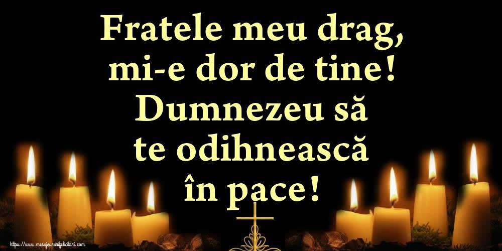 Comemorare Fratele meu drag, mi-e dor de tine! Dumnezeu să te odihnească în pace!