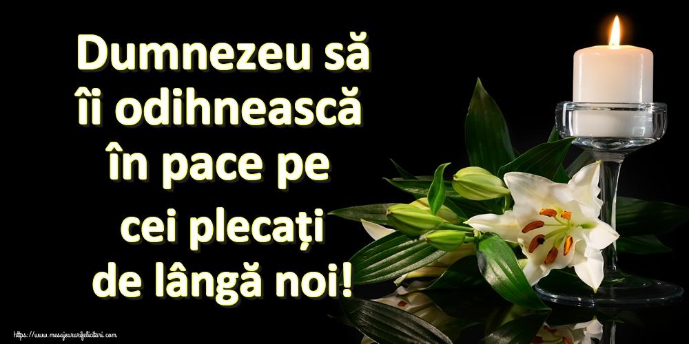 Imagini de Comemorare - Dumnezeu să îi odihnească în pace pe cei plecați de lângă noi!