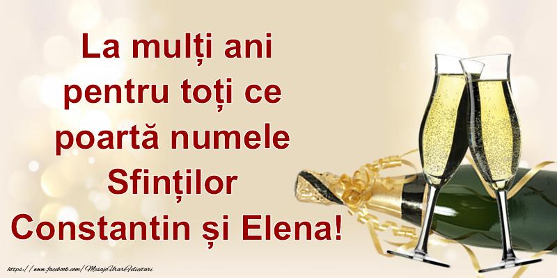 La mulți ani pentru toți ce poartă numele Sfinților Constantin și Elena!