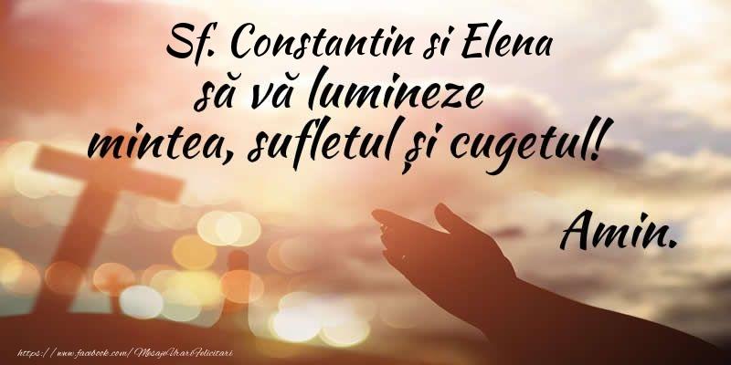 Felicitari de Sfintii Constantin si Elena - Sf. Constantin si Elena sa va lumineze mintea, sufletul si cugetul! Amin.