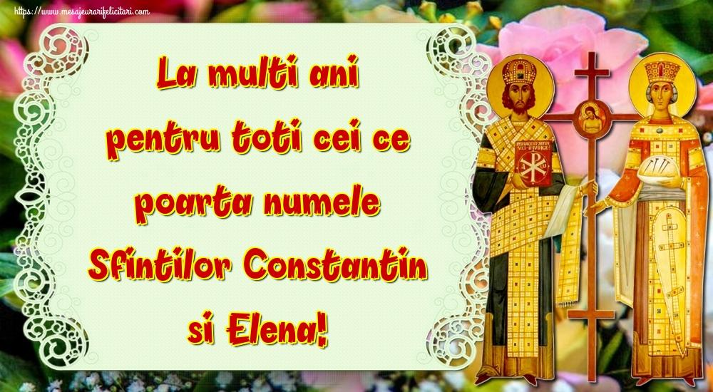 Felicitari de Sfintii Constantin si Elena - La multi ani pentru toti cei ce poarta numele Sfintilor Constantin si Elena! - mesajeurarifelicitari.com
