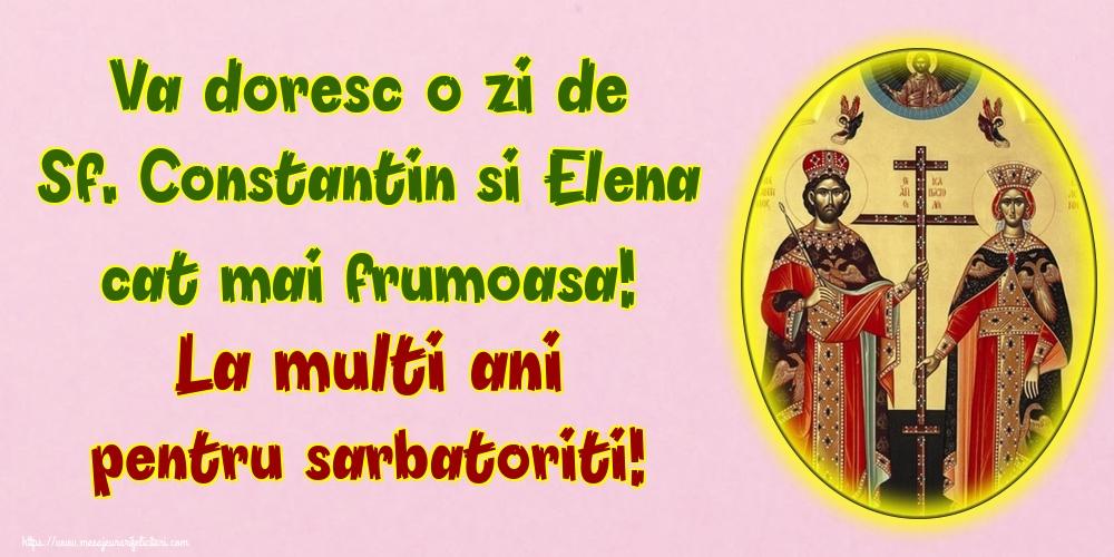 Felicitari de Sfintii Constantin si Elena - Va doresc o zi de Sf. Constantin si Elena cat mai frumoasa! La multi ani pentru sarbatoriti! - mesajeurarifelicitari.com