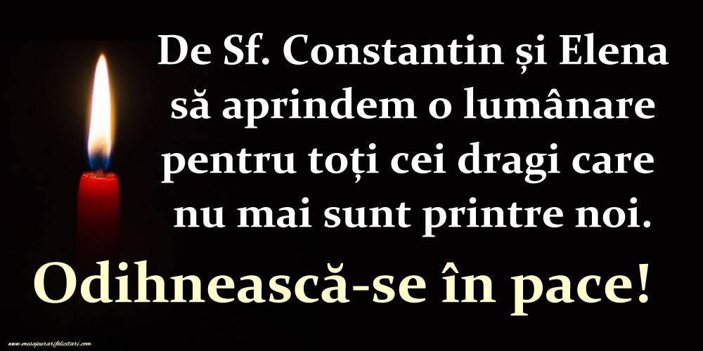 Felicitari de Sfintii Constantin si Elena - De Sf. Constantin și Elena să aprindem o lumânare pentru toți cei dragi... Odihnească-se în pace! - mesajeurarifelicitari.com