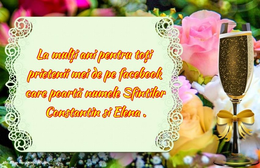 Felicitari de Sfintii Constantin si Elena - La mulți ani pentru toți prietenii mei de pe facebook - mesajeurarifelicitari.com