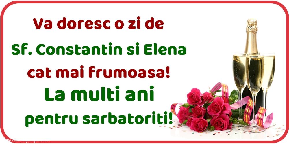 Felicitari de Sfintii Constantin si Elena - Va doresc o zi de Sf. Constantin si Elena cat mai frumoasa! La multi ani pentru sarbatoriti!