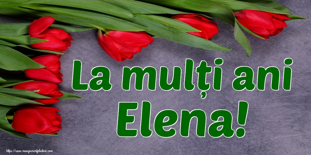 Felicitari de Sfintii Constantin si Elena - La mulți ani Elena!