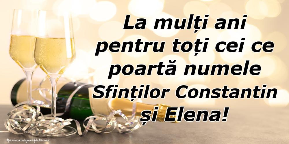 Felicitari de Sfintii Constantin si Elena - La mulți ani pentru toți cei ce poartă numele Sfinților Constantin și Elena!