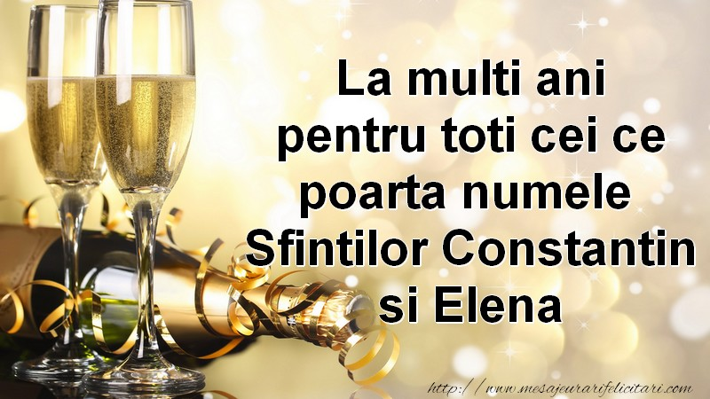 Felicitari de Sfintii Constantin si Elena - La multi ani pentru toti ce poarta numele Sfintilor Constantin si Elena! - mesajeurarifelicitari.net