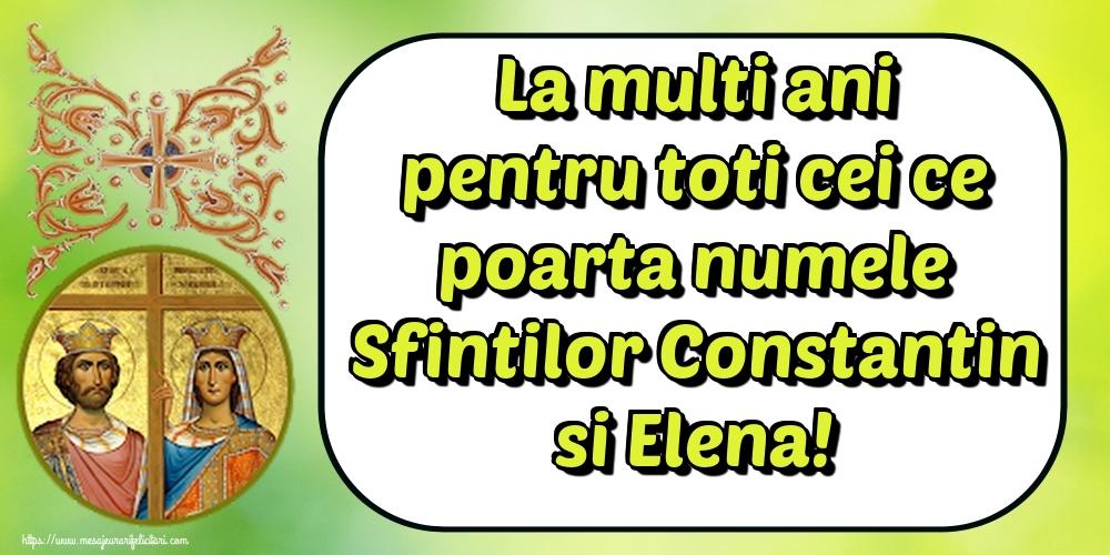 Felicitari de Sfintii Constantin si Elena - La multi ani pentru toti cei ce poarta numele Sfintilor Constantin si Elena!