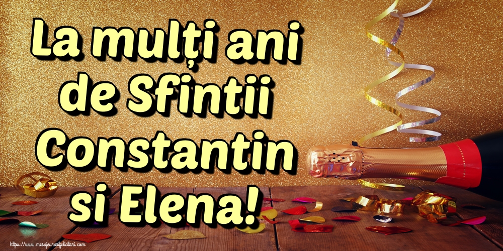 Felicitari de Sfintii Constantin si Elena - La mulți ani de Sfintii Constantin si Elena!