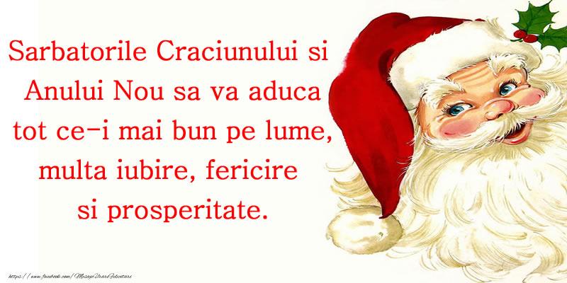 Sarbatorile Craciunului si Anului Nou sa va aduca tot ce-i mai bun pe lume, multa iubire, fericire  si prosperitate