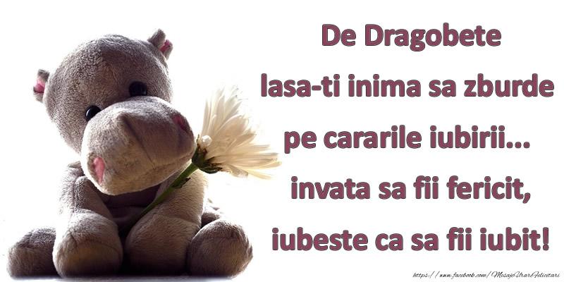 Cele mai apreciate felicitari de Dragobete - De Dragobete lasa-ti inima sa zburde pe cararile iubirii... invata sa fii fericit, iubeste ca sa fii iubit!
