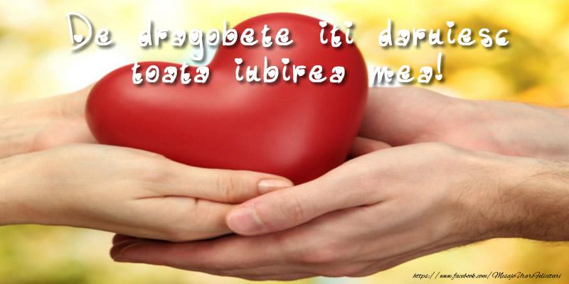 Cele mai apreciate felicitari de Dragobete - De dragobete iti daruiesc toata iubirea mea!