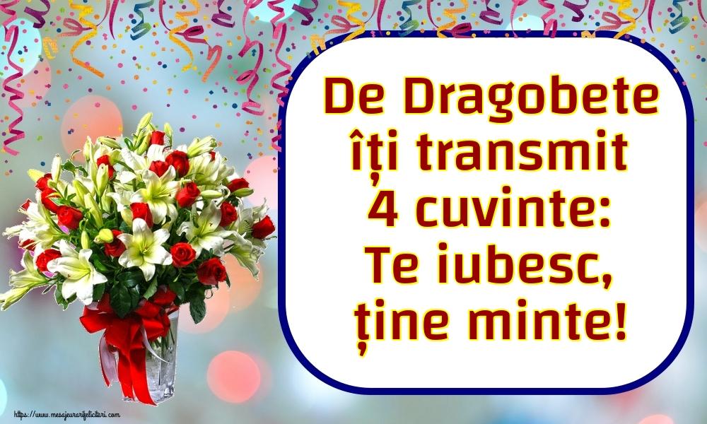 Felicitari de Dragobete - De Dragobete îți transmit 4 cuvinte: Te iubesc, ține minte! - mesajeurarifelicitari.com