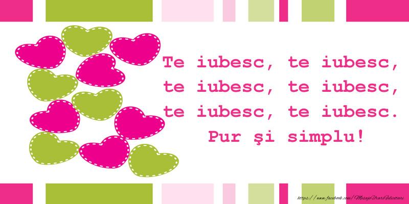 Felicitari de dragoste - Te iubesc, te iubesc, te iubesc, te iubesc, te iubesc, te iubesc. Pur şi simplu!