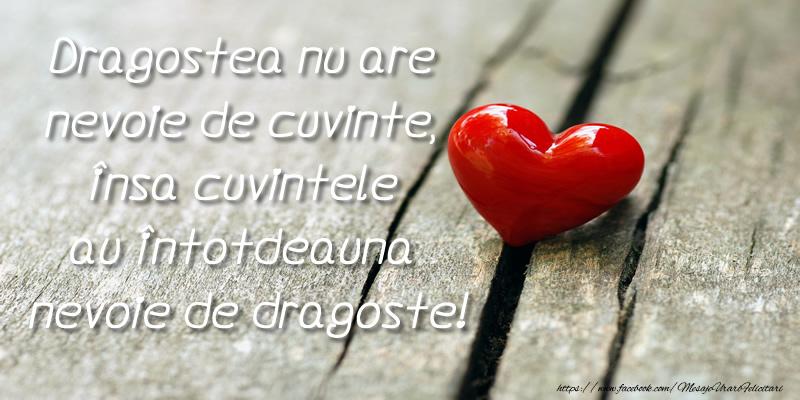 Felicitari de dragoste - Dragostea nu are  nevoie de cuvinte, insa cuvintele au intotdeauna  nevoie de dragoste!