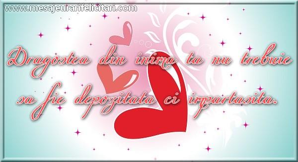 Felicitari de dragoste - Dragostea din inima ta nu trebuie sa fie depozitate si impartasita