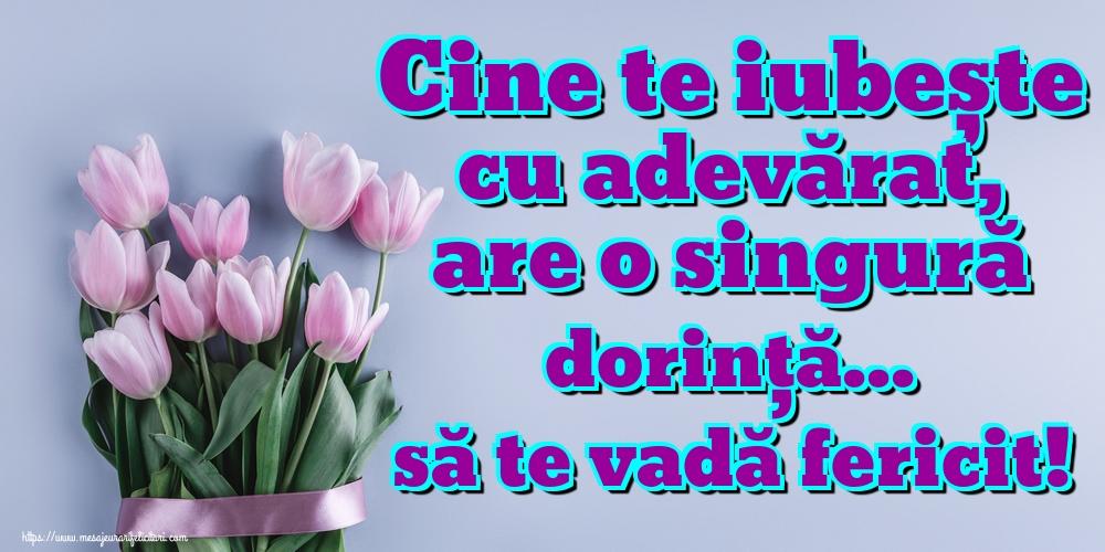 Felicitari de dragoste - Cine te iubește cu adevărat, are o singură dorință... să te vadă fericit!