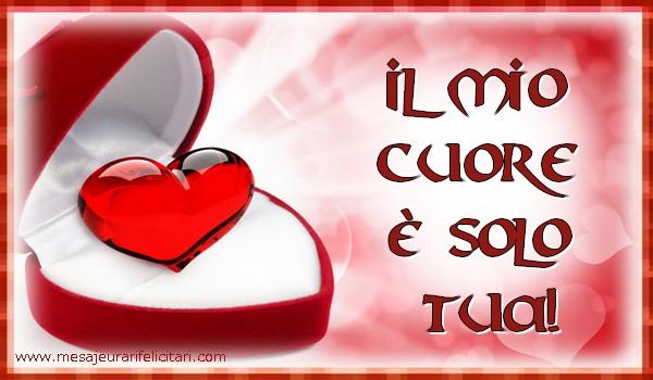 Felicitari de dragoste in Italiana - Il mio cuore è solo tuo / tua